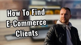 How To Find E Commerce Clients
