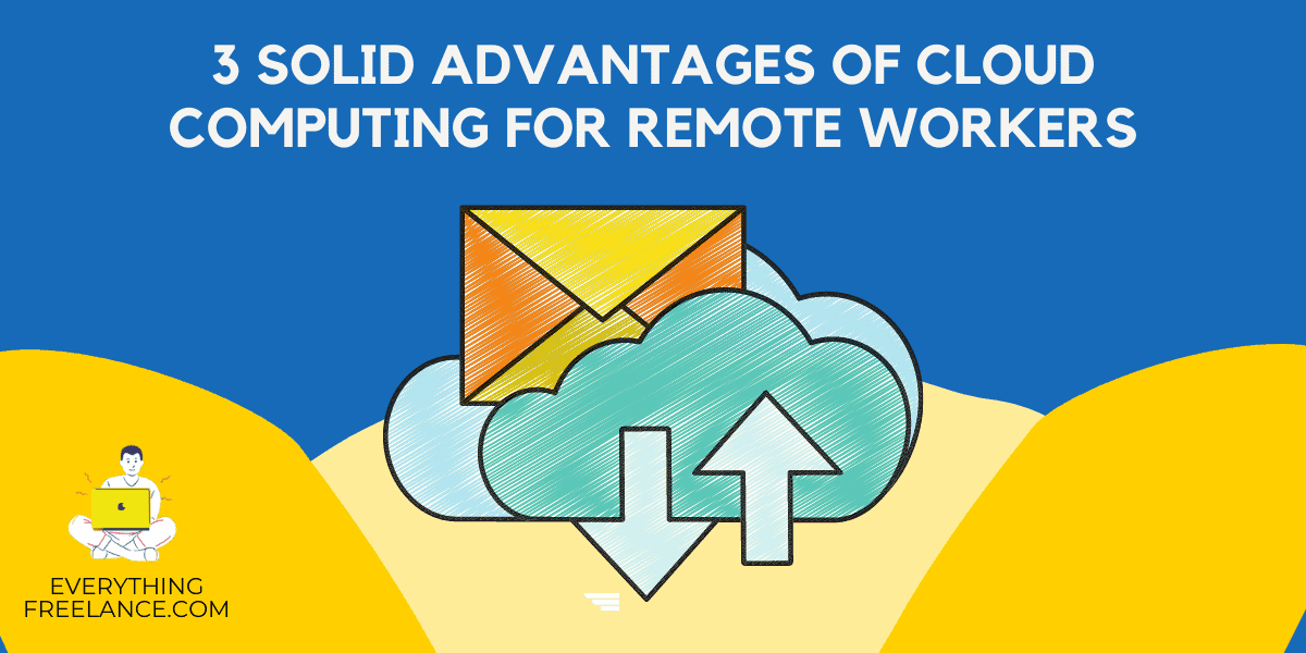 3 Core Advantages of Cloud Computing for Remote Workers