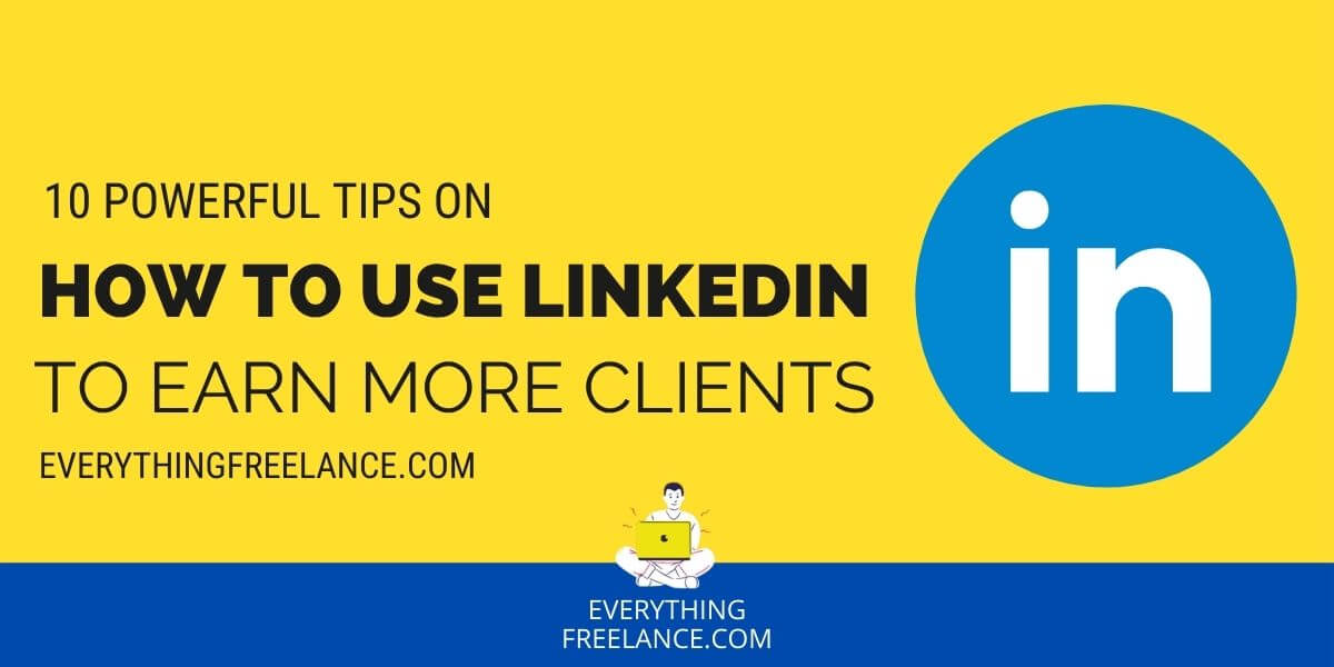 10 Powerful Tips on How To Use LinkedIn To Earn Clients