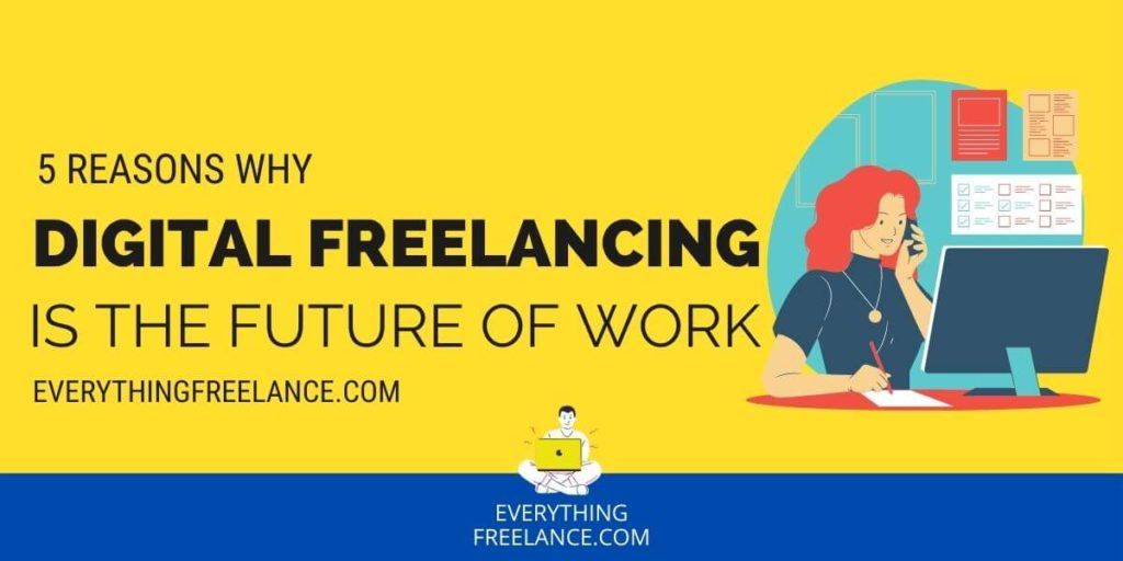 5 Reasons Why Digital Freelancing is the Future of Work