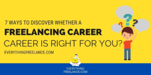 7 Ways to Discover Whether A Freelancing Career Is Right For You